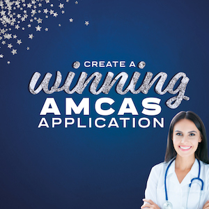 Watch now to learn how to create a winning AMCAS application!