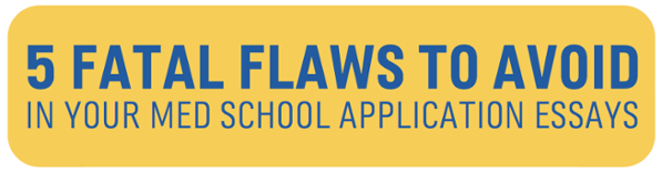 5 Fatal Flaws to Avoid in Your Med School Essays - Download your free guide!