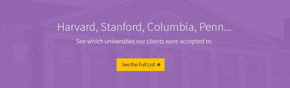 Harvard, Stanford, Columbia, Penn... See which universities our clients were accepted to.