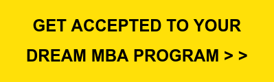 GET ACCEPTED TO YOUR  DREAM MBA PROGRAM > >